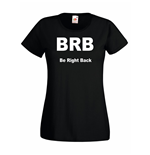 T-shirt donna BRB Be Right Back