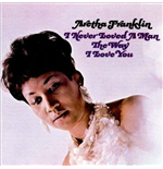 Vinile Aretha Franklin - I Never Loved A Man The Way I Love You