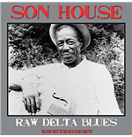 Vinile Son House - Raw Delta Blues