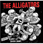Vinile Alligators (The) - Time's Up You're Dead