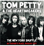 Vinile Tom Petty And The Heartbreakers - The New York Shuffle - My Fathers Place, Roslyn 1977 (2 Lp)