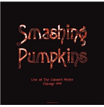 Vinile Smashing Pumpkins - Live At The Cabaret Metro  Chicago  Il   August 14  1993