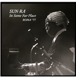 Vinile Sun Ra - In Some Far Place: Roma 77 (2 Lp)