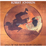 Vinile Robert Johnson - King Of The Delta Blues Singers