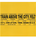 Vinile Felt - Train Above The City (Deluxe)